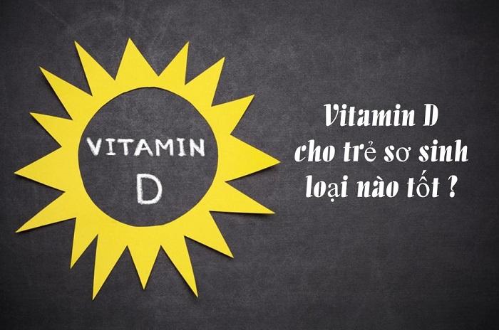 Vitamin D cho trẻ sơ sinh loại nào tốt